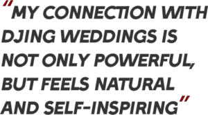 my connection with djing weddings is not only powerful, but feels natural and self-inspiring