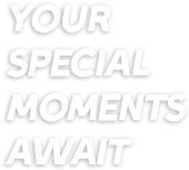 your special moments await